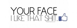 your-face-i-like-that-shit-531371